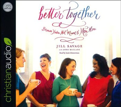 Better Together: Because You're Not Meant to Mom Alone - unabridged audio book on CD  -     By: Jill Savage, Anne McClane