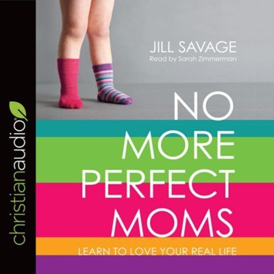 No More Perfect Moms: Learn to Love Your Real Life - unabridged audio book on CD  -     By: Jill Savage