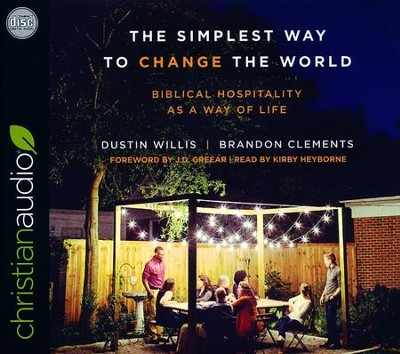 The Simplest Way to Change the World: Biblical Hospitality as a Way of Life - unabridged audio book on CD  -     By: Dustin Willis, Brandon Clements