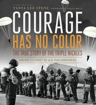 Courage Has No Color, The True Story of the Triple Nickels: America's First Black Paratroopers  -     By: Tanya Lee Stone