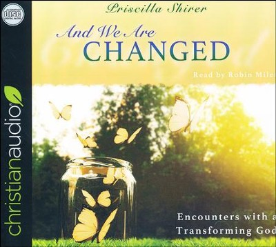And We Are Changed: Encounters with a Transforming God - unabridged audio book on CD  -     By: Priscilla Shirer