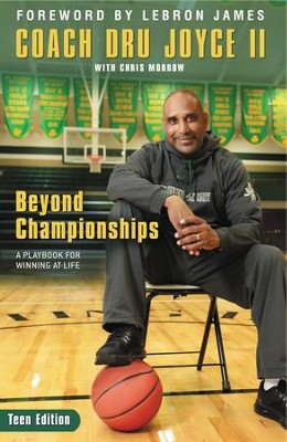 Beyond Championships Teen Edition: A Playbook for Winning at Life - eBook  -     By: Dru Joyce II, Lebron James, Chris Morrow