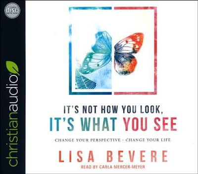 It's Not How You Look, It's What You See: Change Your Perspective-Change Your Life - unabridged audio book on CD  -     By: Lisa Bevere