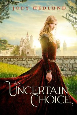 An Uncertain Choice - eBook   -     By: Jody Hedlund