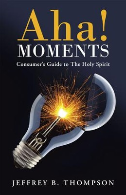 Aha! Moments: Consumer's Guide to The Holy Spirit - eBook  -     By: Jeffrey Thompson