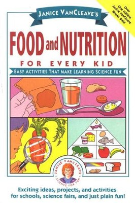 Food and Nutrition for Every Kid   -     By: Janice VanCleave
