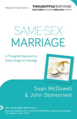 Same-Sex Marriage (A Thoughtful Response Series): A Thoughtful Approach to God's Design for Marriage - eBook  -     By: Sean McDowell, John Stonestreet