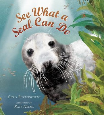 See What a Seal Can Do  -     By: Chris Butterworth     Illustrated By: Kate Nelms