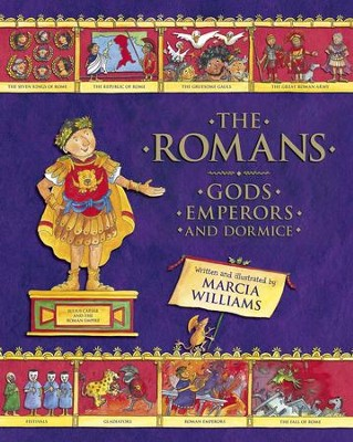 The Romans: Gods, Emperors, and Dormice  -     By: Marcia Williams