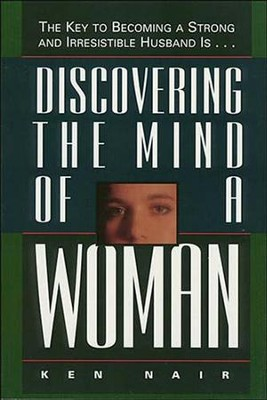 Discovering the Mind of a Woman: The Key to Becoming a Strong and Irresistable Husband is... - eBook  -     By: Ken Nair