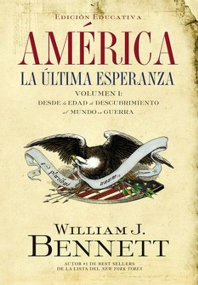America: La ultima esperanza (Volumen I): Desde la edad de descubrimiento al mundo en guerra - eBook  -     By: William J. Bennett