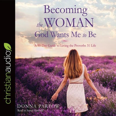 Becoming the Woman God Wants Me to Be: A 90-Day Guide to Living the Proverbs 31 Life - unabridged audio edition on CD  -     By: Donna Partow