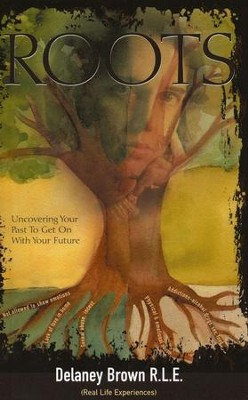 Roots: Uncovering Your Past to Get On With Your Future  -     By: Delaney Brown