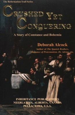 Crushed Yet Conquering: A Story of Constance and  Bohemia  -     By: Deborah Alcock