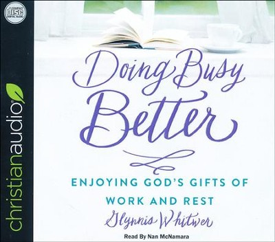 Doing Busy Better: Enjoying God's Gifts of Work and Rest - unabridged audio book on CD  -     By: Glynnis Whitwer