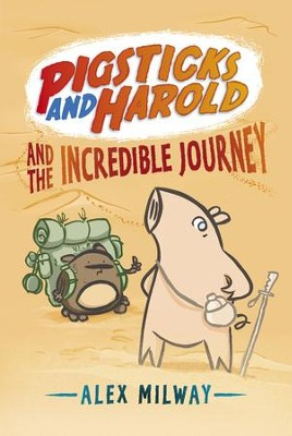 Pigsticks and Harold and the Incredible Journey  -     By: Alex Milway     Illustrated By: Alex Milway