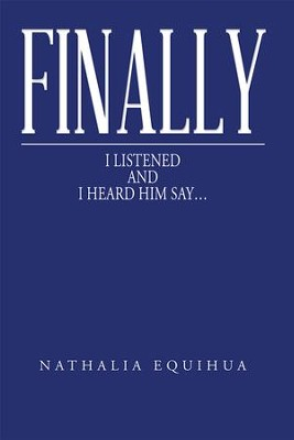 Finally I Listened And I Heard Him Say... - eBook  -     By: Nathalia Equihua
