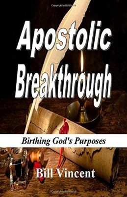 Apostolic Breakthrough: Birthing God's Purpose  -     By: Bill Vincent