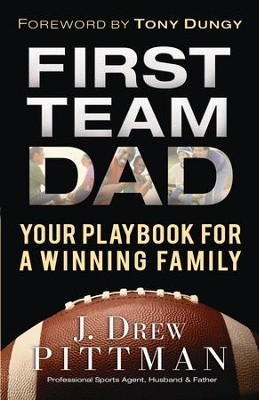 First Team Dad: Your Playbook for a Winning Family - eBook  -     By: J. Drew Pittman, Tony Dungy