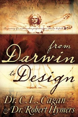 From Darwin To Design: The Journey of a Mathematics Professor from Atheism to Faith - eBook  -     By: C.L. Cagan, Robert Hymers