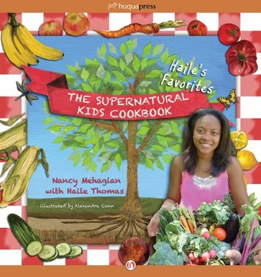 The Supernatural Kids Cookbook: Haile's Favorites - eBook  -     By: Haile Thomas, Nancy Mehagian     Illustrated By: Alexandra Conn