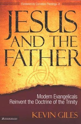 Jesus and the Father: Modern Evangelicals Reinvent the Doctrine of the Trinity  -     By: Kevin Giles