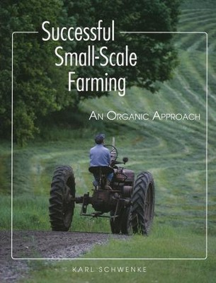 Successful Small-Scale Farming   -     By: Karl Schwenke