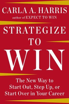 Strategize to Win: The New Way to Start Out, Step Up, or Start Over in Your Career - eBook  -     By: Carla A. Harris
