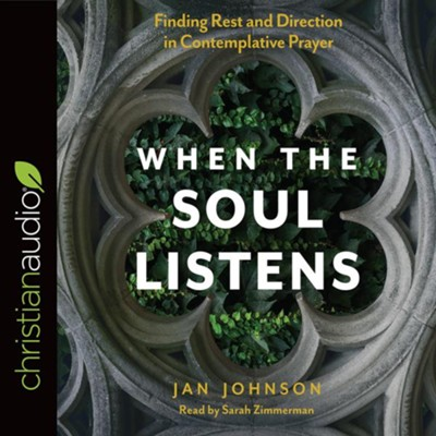 When the Soul Listens: Finding Rest and Direction in Contemplative Prayer - unabridged audio book on CD  -     Narrated By: Sarah Zimmerman     By: Jan Johnson