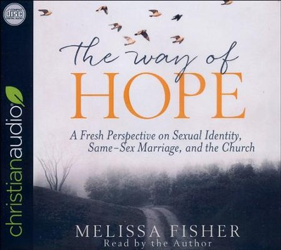 The Way of Hope: A Fresh Perspective on Sexual Identity, Same-Sex Marriage, and the Church - unabridged audio book on CD  -     By: Melissa Fisher