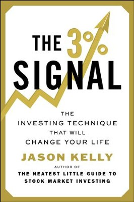 The 3% Signal: The Investing Technique That Will Change Your Life - eBook  -     By: Jason Kelly