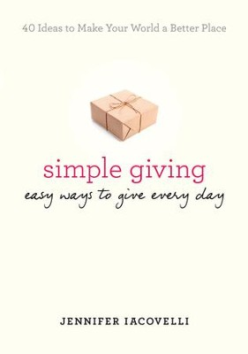 Simple Giving: Easy Ways to Give Every Day - eBook  -     By: Jennifer Iacovelli