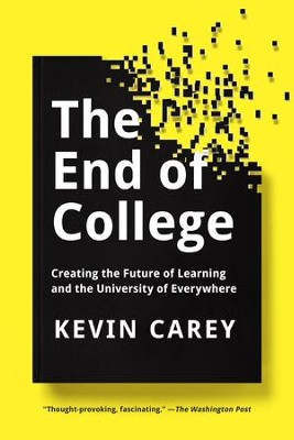 The End of College: Creating the Future of Learning and the University of Everywhere - eBook  -     By: Kevin Carey