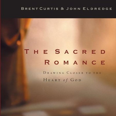The Sacred Romance - Audiobook on CD   -     Narrated By: Kelly Ryan Dolan     By: John Eldredge, Brent Curtis