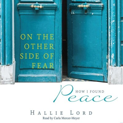 On the Other Side of Fear: How I Found Peace - unabridged audio book on CD  -     Narrated By: Carla Mercer-Meyer     By: Hallie Lord