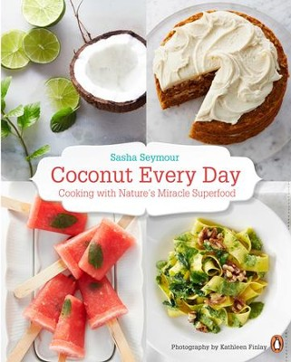 Coconut Every Day: Cooking with Nature's Miracle Superfood - eBook  -     By: Sasha Seymour