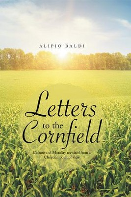 Letters to the Cornfield: Culture and Morality revisited from a Christian point of view - eBook  -     By: Alipio Baldi