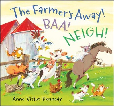 The Farmer's Away! Baa! Neigh!  -     By: Anne Vittur Kennedy     Illustrated By: Anne Vittur Kennedy