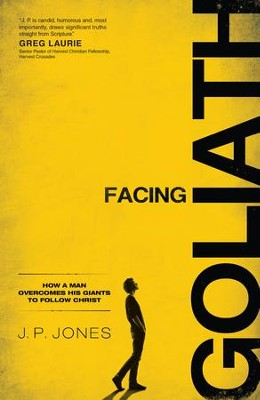 Facing Goliath: How a Man Overcomes His Giants to Follow Christ - eBook  -     By: J.P. Jones, Kenny Luck