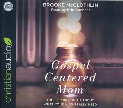 Gospel-Centered Mom: The Freeing Truth About What Your Kids Really Need unabridged audiobook on CD  -     By: Brooke McGlothlin