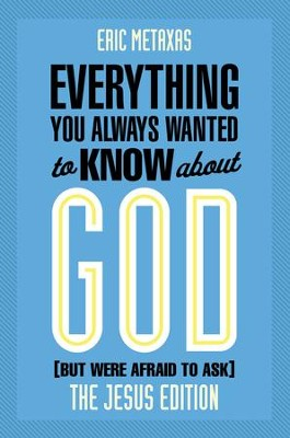 Everything You Always Wanted to Know About God: Jesus Ed.: But Were Afraid to Ask - eBook  -     By: Eric Metaxas