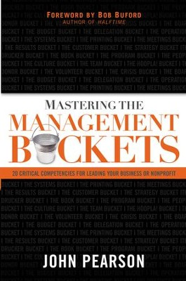 Mastering the Management Buckets: 20 Critical Competencies for Leading Your Business or Non-Profit - eBook  -     By: John Pearson