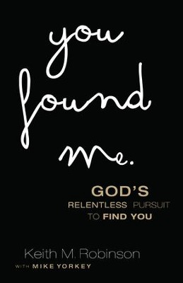 You Found Me: God's Relentless Pursuit to Find You - eBook  -     By: Keith M. Robinson, Mike Yorkey