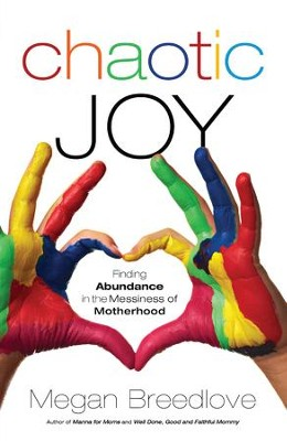 Chaotic Joy: Finding Abundance in the Messiness of Motherhood - eBook  -     By: Megan Breedlove