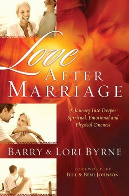 Love After Marriage: A Journey into Deeper Spiritual, Emotional and Physical Oneness - eBook  -     By: Barry Byrne, Lori Byrne, Bill Johnson