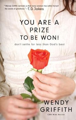 You Are a Prize to be Won: Don't Settle for Less Than God's Best - eBook  -     By: Wendy Griffith