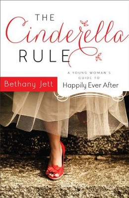 Cinderella Rule, The: A Young Woman's Guide to Happily Ever After - eBook  -     By: Bethany Jett