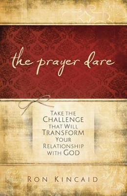 Prayer Dare, The: Take the Challenge That Will Transform Your Relationship With God - eBook  -     By: Ron Kincaid