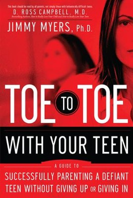 Toe to Toe with Your Teen: Successfully Parenting a Defiant Teenager Without Giving Up or Giving In - eBook  -     By: Jimmy Myers Ph.D.
