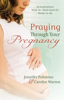 Praying Through Your Pregnancy: An Inspirational Week-by-Week Guide for Moms-to-Be - eBook  -     By: Jennifer Polimino, Carolyn Warren